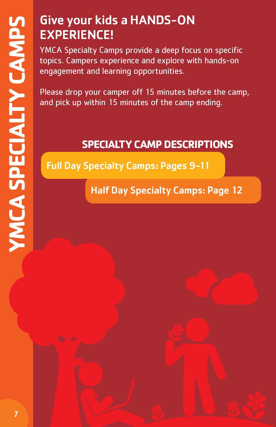 YMCA SPECIALTY CAMPS 7  Give your kids a HANDS-ON EXPERIENCE  YMCA Specialty Camps provide a deep focus on specific topics...
