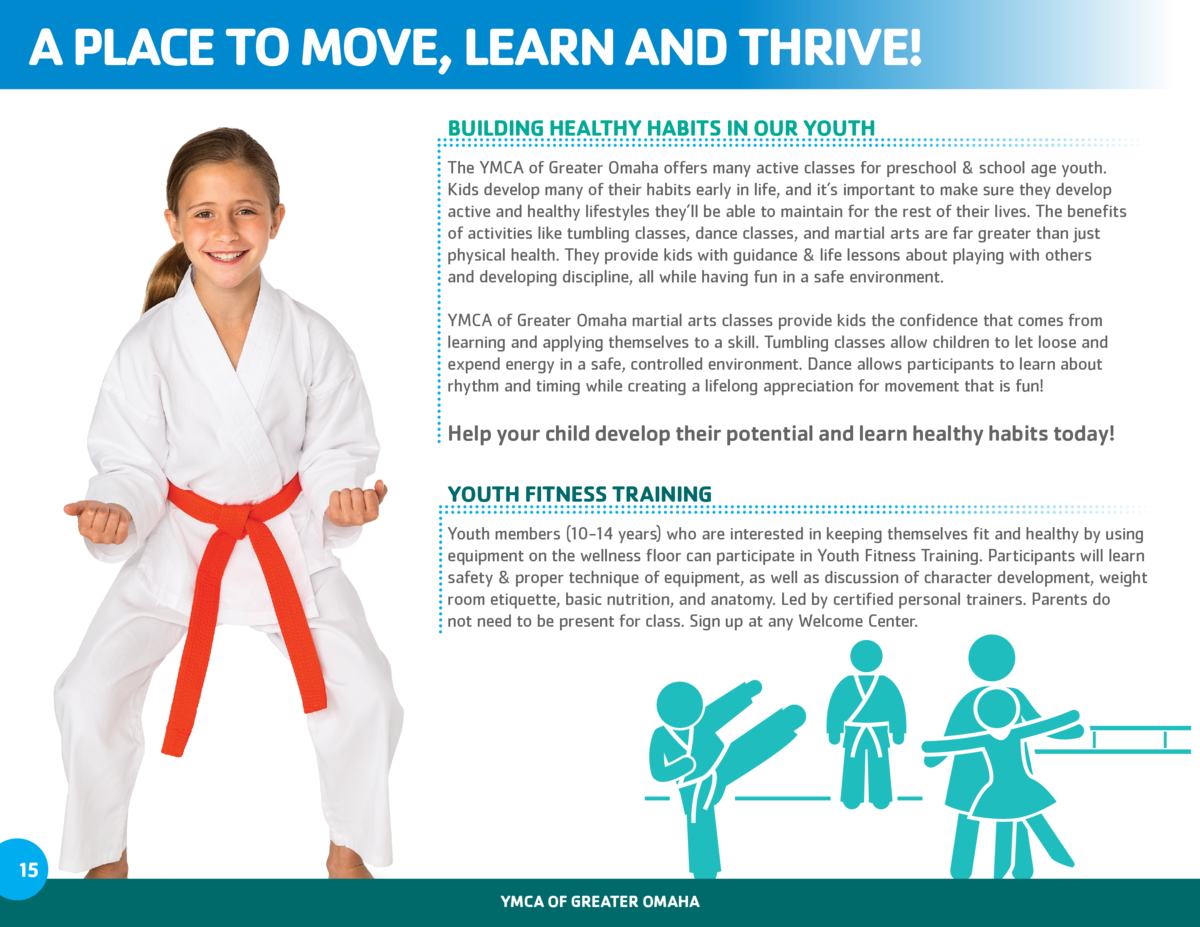 A PLACE TO MOVE, LEARN AND THRIVE  BUILDING HEALTHY HABITS IN OUR YOUTH The YMCA of Greater Omaha offers many active class...